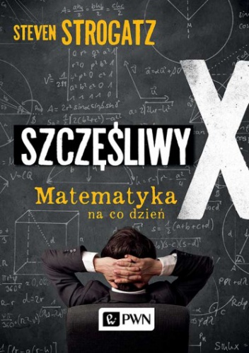 Steven Strogatz - Szczęśliwy X. Matematyka na co dzień