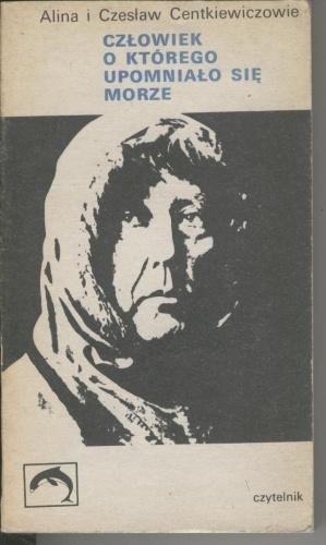 Czesław Centkiewicz - Człowiek, o którego upomniało się morze