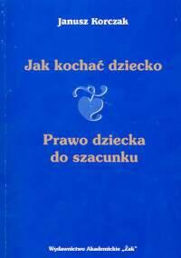 Janusz Korczak - Jak kochać dziecko. Prawo dziecka do szacunku