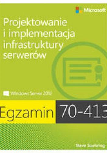 Suehring Steve - Egzamin 70-413. Projektowanie i implementacja infrastruktury serverów