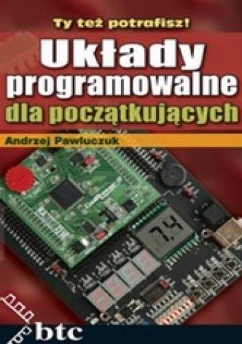 Andrzej Pawluczuk - Układy programowalne dla początkujących