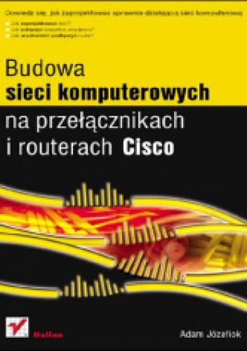 Adam Józefiok - Budowa sieci komputerowych na przełącznikach i routerach Cisco