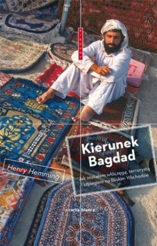 Henry Hemming - Kierunek Bagdad.  Jak zostałem włóczęgą, terrorystą i szpiegiem na Bliskim Wschodzie