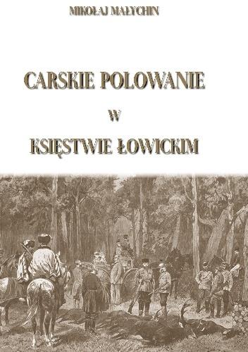 Mikołaj Małychin - Carskie polowanie w Księstwie Łowickim