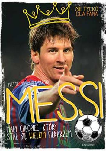 Yvette Żółtowska-Darska - Messi, mały chłopiec, który stał się wielkim piłkarzem