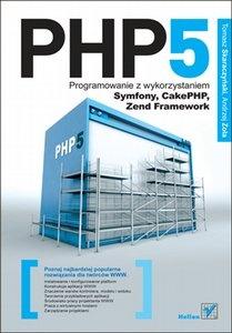 Tomasz Skaraczyński - PHP5. Programowanie z wykorzystaniem Symfony, CakePHP, Zend Framework