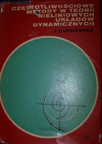 Jacek Kudrewicz - Częstotliwościowe metody w teorii nieliniowych układów dynamicznych
