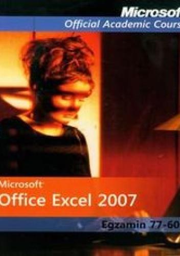 - Microsoft Office Excel 2007: Egzamin 77-602 z płytą CD