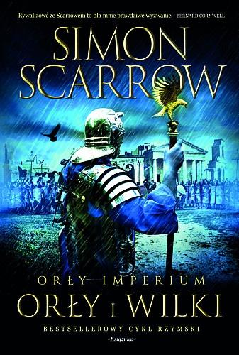 Simon Scarrow - Orły imperium: Orły i Wilki
