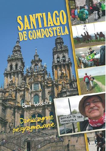 Emil Wąsacz - Santiago de compostela. Dziękczynne pielgrzymowanie