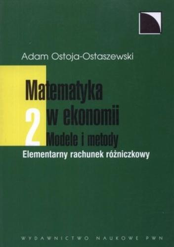 Adam Ostoja-Ostaszewski - Matematyka w ekonomii. Tom 2. Modele i metody. Elementarny rachunek różniczkowy