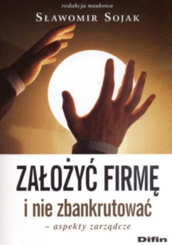 Sławomir Sojak - założyć firmę i nie zbankrutować  Aspekty zarządcze