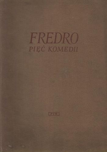 Aleksander Fredro - Pięć komedii. Pan Geldhab ; Nowy Don Kiszot ; Śluby panieńskie ; Pan Jowialski ; Zemsta