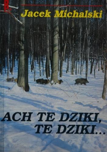 Jacek Michalski - Ach te dziki, te dziki...