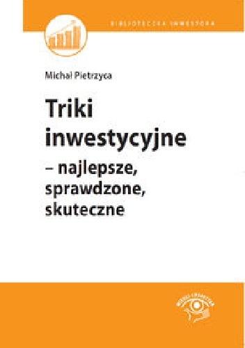 Michał Pietrzyca - Triki inwestycyjne - najlepsze, sprawdzone, skuteczne
