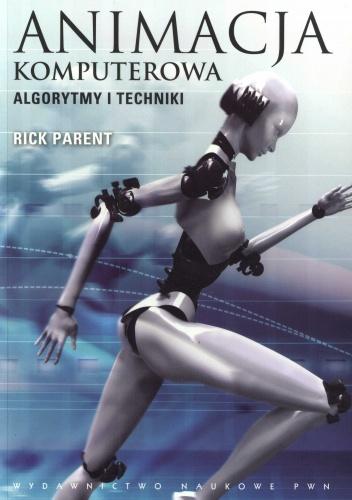 Rick Parent - Animacja komputerowa. Algorytmy i techniki