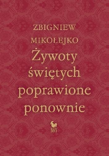 Zbigniew Mikołejko - Żywoty świętych poprawione ponownie