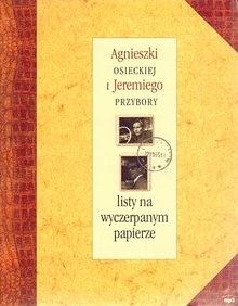 Agnieszka Osiecka - Agnieszki Osieckiej i Jeremiego Przybory listy na wyczerpanym papierze