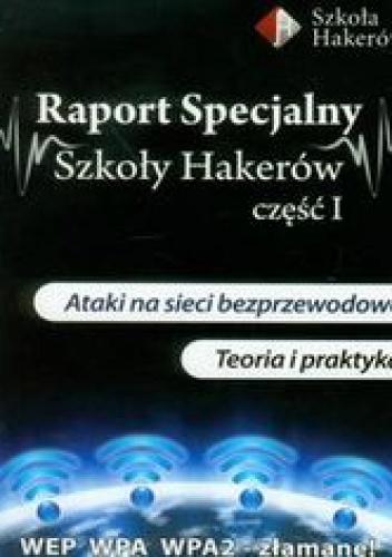 Gliwiński Mariusz - Raport specjalny szkoły hakerów część 1 z płytą DVD. Ataki na sieci bezprzewodowe. Teoria i praktyka