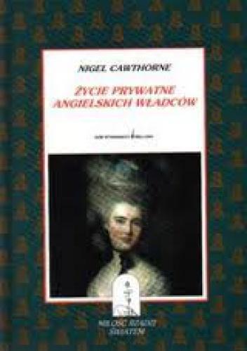 Nigel Cawthorne - Życie prywatne angielskich władców: Ukazane w pełnym świetle życie angielskich monarchów od Henryka VIII po dzień dzisiejszy