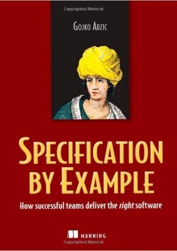 Gojko Adzic - Specification by Example: How Successful Teams Deliver the Right Software
