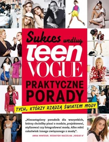 praca zbiorowa - Sukces według Teen Vogue. Praktyczne porady tych, którzy rządzą światem mody