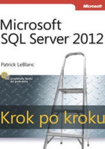 LeBlanc Patrick - Microsoft SQL Server 2012. Krok po kroku