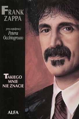 Frank Zappa - Takiego mnie nie znacie