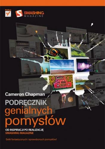 Cameron Chapman - Podręcznik genialnych pomysłów. Od inspiracji po realizację. Smashing Magazine