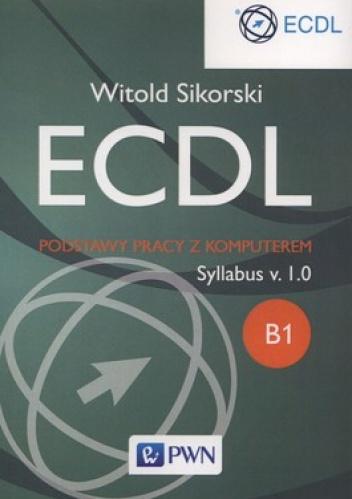 Witold Sikorski - ECDL. Podstawy pracy z komputerem. Syllabus v.1.0