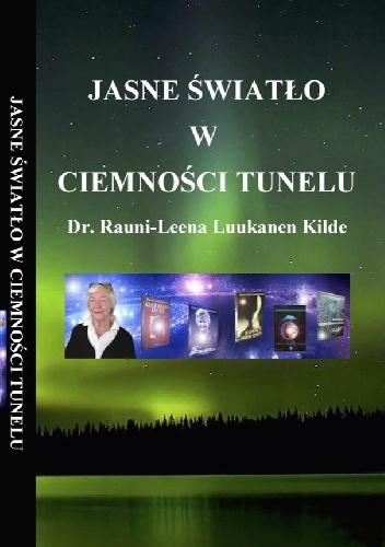 Rauni Kilde - JASNE ŚWIATŁO W CIEMNOŚCI TUNELU - Dr Rauni-Leena Luukanen Kilde