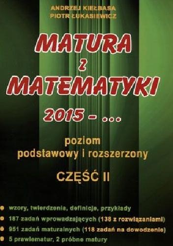 Andrzej Kiełbasa - Matura z matematyki 2015. Część 2. Poziom podstawowy i rozszerzony