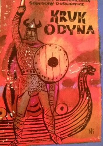 Kornelia Dobkiewiczowa - Kruk Odyna: Opowieść o Ragnarze Lodbroku przesławnym wikingu IX