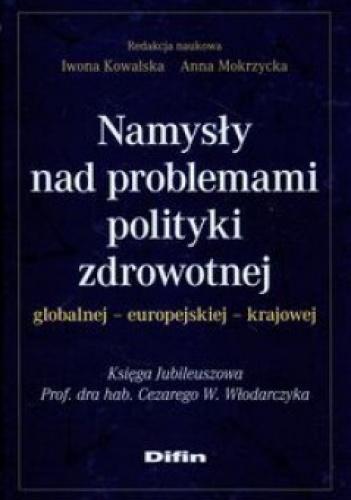 Iwona Kowalska - Namysły nad problemami polityki zdrowotnej. Globalnej. Europejskiej. Krarowej
