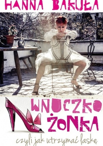 Hanna Bakuła - Wnuczkożonka, czyli jak utrzymać laskę
