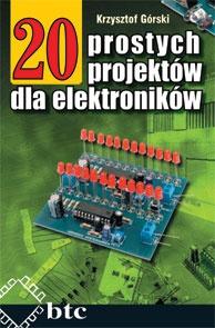 Krzysztof Górski - 20 prostych projektów dla elektroników