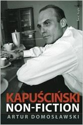 Artur Domosławski - Kapuściński non-fiction