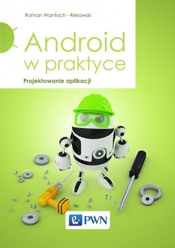 Roman Wantoch-Rekowski - Android w praktyce. Projektowanie aplikacji