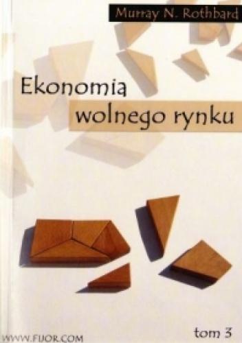 Murray Newton Rothbard - Ekonomia wolnego rynku. Tom 3