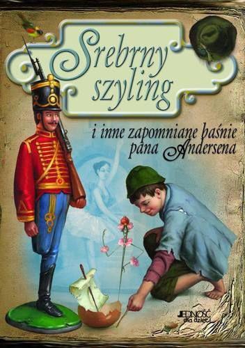 Hans Christian Andersen - Srebrny szyling i inne zapomniane baśnie pana Andersena