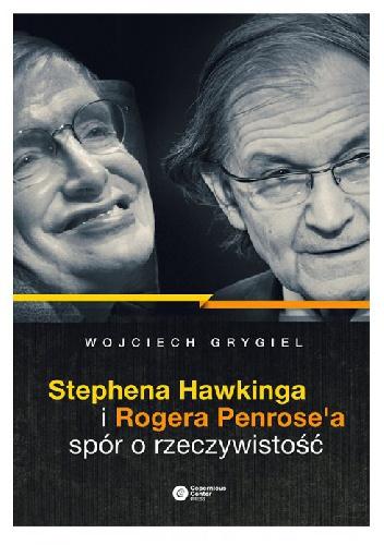 Wojciech Piotr Grygiel - Stephena Hawkinga i Rogera Penrose'a spór o rzeczywistość