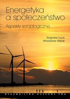Zbigniew Łucki - Energetyka a społeczeństwo. Aspekty socjologiczne