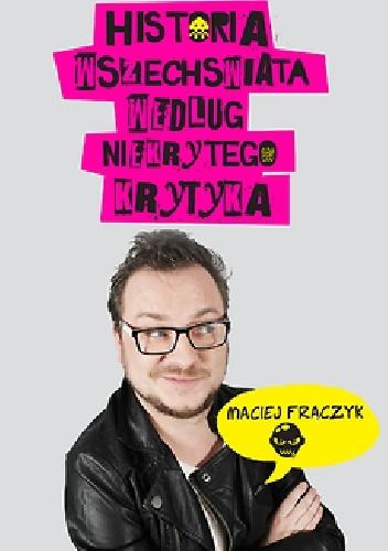 Maciej Frączyk - Historia wszechświata według Niekrytego Krytyka