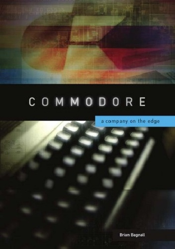 Brian Bagnall - Commodore: A Company on the Edge