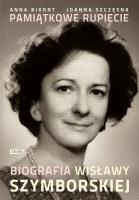 Joanna Szczęsna - Pamiątkowe rupiecie. Biografia Wisławy Szymborskiej
