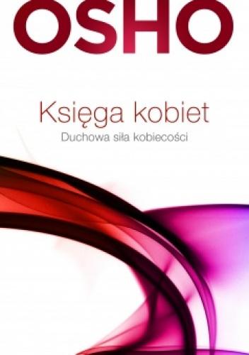 Osho - Księga kobiet. Duchowa siła kobiecości