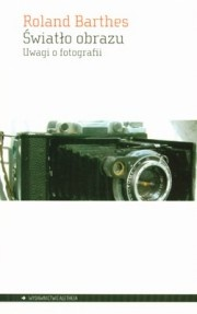 Roland Barthes - Światło obrazu. Uwagi o fotografii