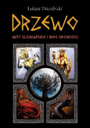Łukasz Wierzbicki - Drzewo. Mity słowiańskie i inne opowieści