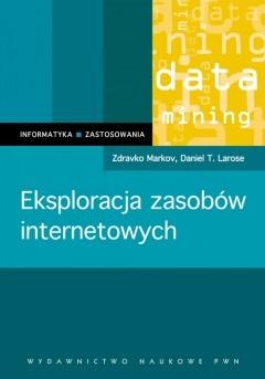 Zdravko Markov - Eksploracja zasobów internetowych. Analiza struktury, zawartości i użytkowania sieci WWW