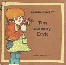 Danuta Wawiłow - Ten dziwny Eryk